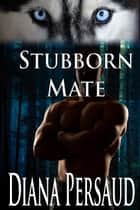 Stubborn Mate ebook by Diana Persaud