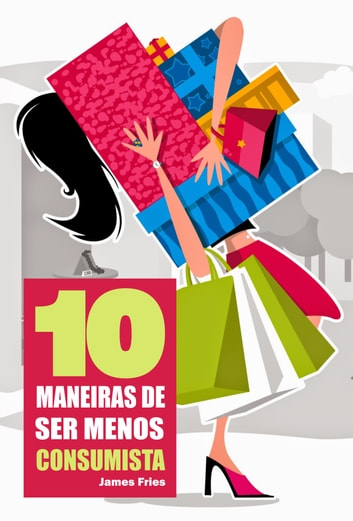 10 Maneiras de ser menos consumista ebook by James Fries
