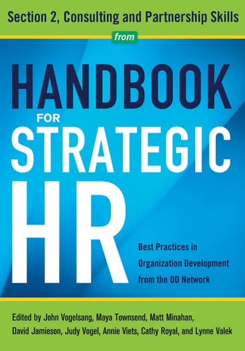 Handbook for Strategic HR - Section 2 - Consulting and Partnership Skills ebook by OD Network,John Vogelsang PhD,Maya Townsend,Matt Minahan,David Jamieson,Judy Vogel,Annie Viets,Cathy Royal,Lynne Valek