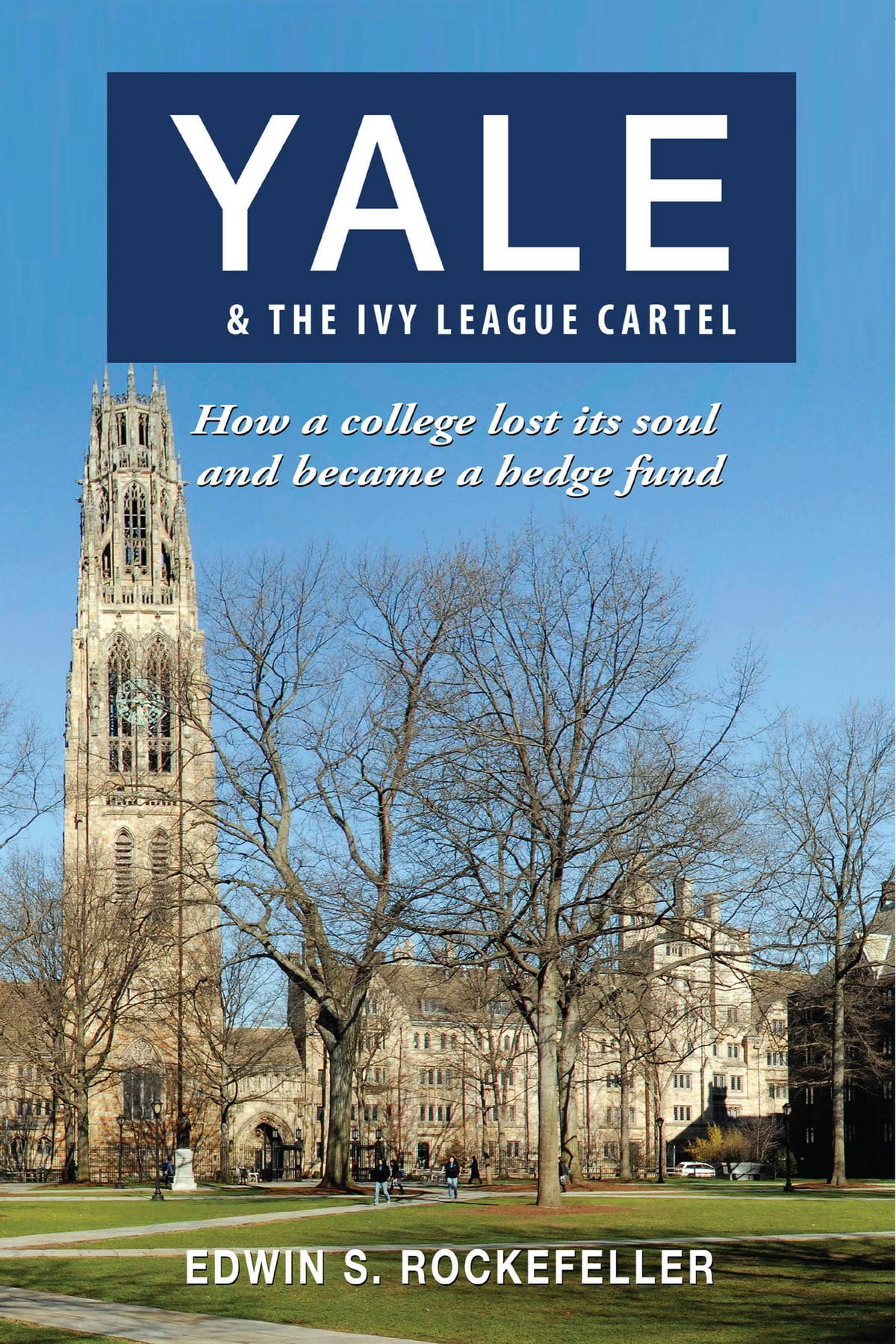 Yale & The Ivy League Cartel: How a College Lost its Soul and Became a  Hedge Fund ebook by Edwin S  Rockefeller - Rakuten Kobo