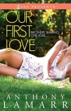 Our First Love - A Novel ebook by Anthony Lamarr