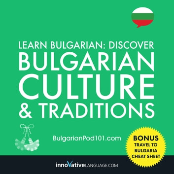 Learn Bulgarian: Discover Bulgarian Culture & Traditions audiobook by Innovative Language Learning,LLC