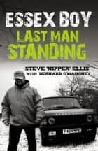 Essex Boy - Last Man Standing ebook by Bernard O'Mahoney, Steven Ellis