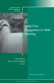 Adult Civic Engagement in Adult Learning - New Directions for Adult and Continuing Education, Number 135 ebook by Heide Spruck Wrigley,Linda Muñoz