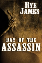 Day of The Assassin ebook by Rye James