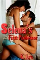 Selena's First Professor ebook by K. Lyn