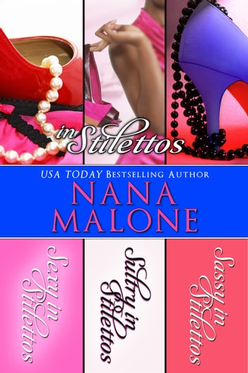 In Stilettos (A Sexy, Sultry, Sassy Contemporary Romance Bundle) - A Sexy, Sultry, Sassy Contemporary Romance Bundle ebook by Nana Malone