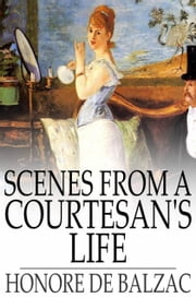 Scenes from a Courtesan's Life ebook by Honore de Balzac,James Waring