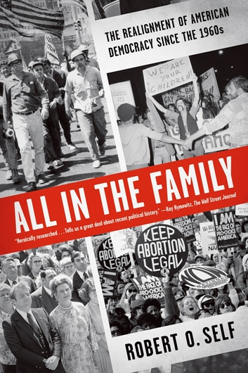 All in the Family - The Realignment of American Democracy Since the 1960s ebook by Robert O. Self