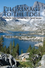 Pilgrimage To The Edge - The Pacific Crest Trail and the U.S. Forest Service ebook by Jonathan Stewart