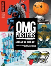 OMG Posters - A Decade of Rock Art ebook by Mitch Putnam