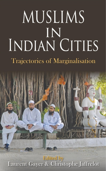 Muslims In Indian Cities : Trajectories Of Marginalisation ebook by Christophe Jaffrelot,Laurent Gayer
