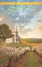 Courting Hope (Mills & Boon Love Inspired) ebook by Jenna Mindel