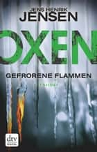 Oxen. Gefrorene Flammen - Thriller ebook by Jens Henrik Jensen, Friederike Buchinger