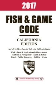 2017 California Fish and Game Code Unabridged ebook by LawTech Publishing Group