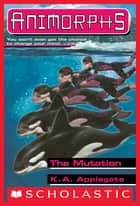 The Mutation (Animorphs #36) ebook by K. A. Applegate