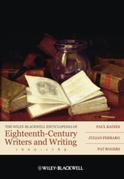 The Wiley-Blackwell Encyclopedia of Eighteenth-Century Writers and Writing 1660 - 1789 ebook by Paul Baines, Julian Ferraro, Pat Rogers