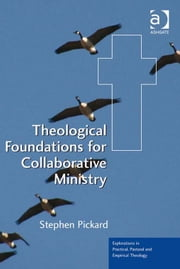 Theological Foundations for Collaborative Ministry ebook by Rt Revd Dr Stephen Pickard,Revd Jeff Astley,Revd Canon Leslie J Francis,Very Revd Prof Martyn Percy,Dr Nicola Slee