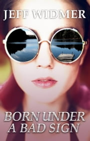 Born Under a Bad Sign ebook by Jeff Widmer