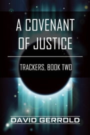 A Covenant of Justice - Trackers, Book Two ebook by David Gerrold