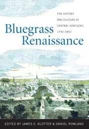 Bluegrass Renaissance - The History and Culture of Central Kentucky, 1792-1852 ekitaplar by James C. Klotter, Daniel Rowland, Stephen Aron,...