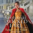 Never Dare a Wicked Earl audiobook by Renee Ann Miller