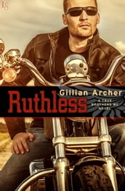 Ruthless - A True Brothers MC Novel ebook by Gillian Archer