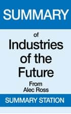 Summary of Industries of the Future From Alec Ross ebook by Summary Station