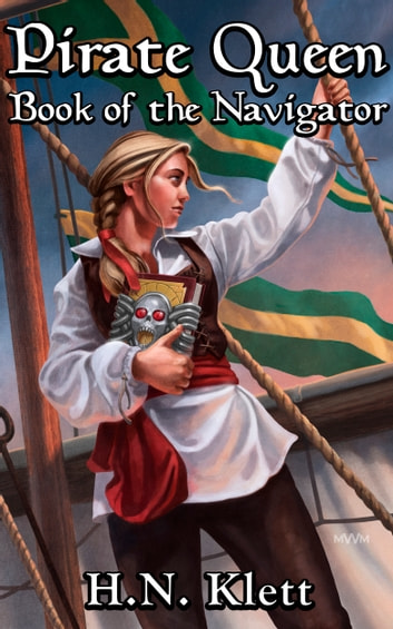 Pirate Queen:Book of the Navigator ebook by H.N. Klett