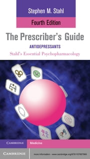 The Prescriber's Guide: Antidepressants - Stahl's Essential Psychopharmacology ebook by Stephen Stahl,Meghan M. Grady,Nancy Munter