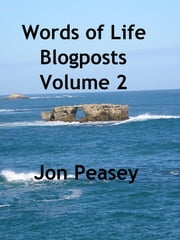 Words of Life Blogposts Volume 2 ebook by Jon Peasey