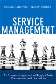 Service Management - An Integrated Approach to Supply Chain Management and Operations ebook by Cengiz Haksever,Barry Render