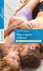 Une exquise trahison ebook by Maisey Yates