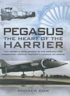 Pegasus, The Heart of the Harrier ebook by Andrew Dow