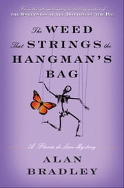 The Weed That Strings the Hangman's Bag - A Flavia de Luce Novel ebook by Alan Bradley