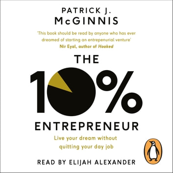 The 10% Entrepreneur - Live Your Dream Without Quitting Your Day Job audiobook by Patrick J. McGinnis