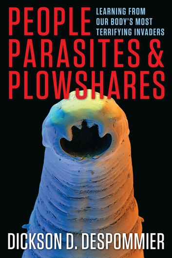 People, Parasites, and Plowshares - Learning From Our Body's Most Terrifying Invaders ebook by Dickson D. Despommier
