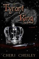 The Tyrant King - The Peasant Queen Series, #3 ebook by Cheri Chesley