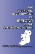 The Economic Development of Ireland in the Twentieth Century ebook by Thomas Giblin,Kieran Kennedy,Deirdre McHugh