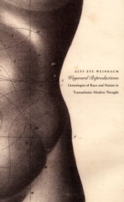 Wayward Reproductions - Genealogies of Race and Nation in Transatlantic Modern Thought ebook by Alys  Eve Weinbaum,Inderpal Grewal,Caren Kaplan,Robyn Wiegman