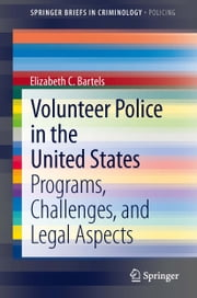 Volunteer Police in the United States - Programs, Challenges, and Legal Aspects ebook by Elizabeth C. Bartels