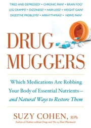 Drug Muggers: Which Medications Are Robbing Your Body of Essential Nutrientsand Natural Ways to Restore Them - Which Medications Are Robbing Your Body of Essential Nutrients--and Natural Ways to Restore Them ebook by Suzy Cohen