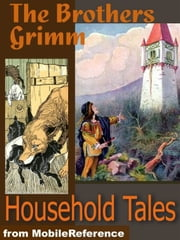 Brothers Grimm Household Tales: 200 Tales. Includes Hansel And Gretel, Rapunzel, Little Red-Cap, Clever Else & More (Mobi Classics) ebook by Wilhelm Grimm,Jakob  Grimm,Margaret Hunt (Translator)