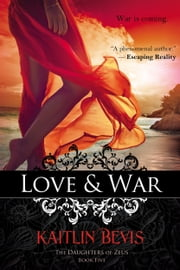 Love & War - Book 2 Aphrodite Trilogy ebook by Kaitlin Bevis