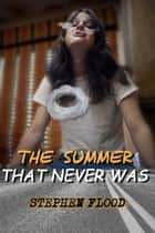 The Summer That Never Was ebook by Stephen Flood