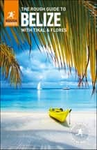 The Rough Guide to Belize - with Tikal and Flores ebook by Rough Guides
