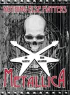 Metallica: Nothing Else Matters, The Graphic Novel ebook by Jim McCarthy, Brian Williamson