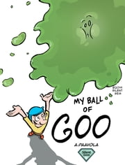 My Ball of Goo ebook by Andrew Paavola