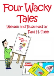 Four Wacky Tales ebook by Paul Tubb
