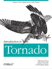 Introduction to Tornado ebook by Michael Dory,Brendan Berg,Allison Parrish